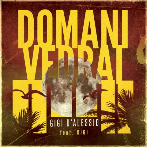 Domani Vedrai: ascolta il nuovo singolo di Gigi!